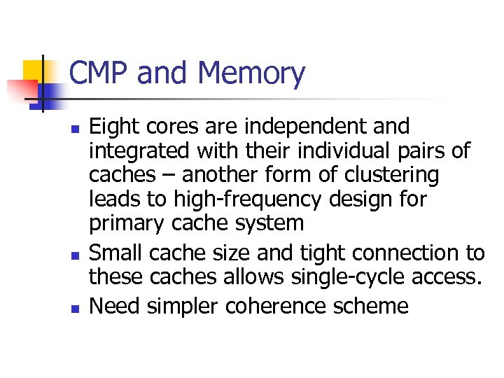 CMP and Memory n n n Eight cores are independent and integrated with their