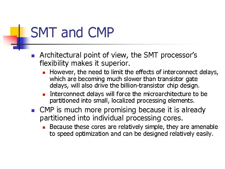 SMT and CMP n Architectural point of view, the SMT processor's flexibility makes it