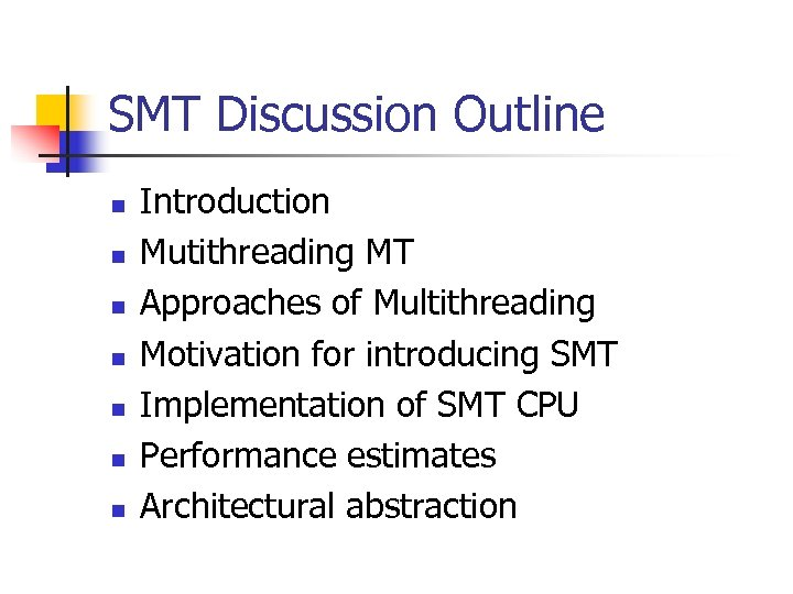 SMT Discussion Outline n n n n Introduction Mutithreading MT Approaches of Multithreading Motivation