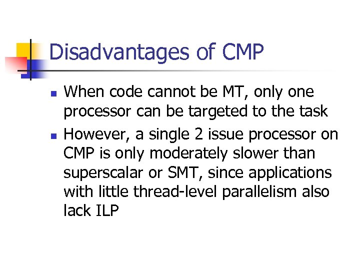 Disadvantages of CMP n n When code cannot be MT, only one processor can