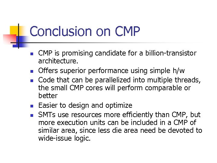 Conclusion on CMP n n n CMP is promising candidate for a billion-transistor architecture.