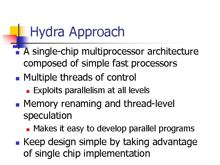 Hydra Approach n n A single-chip multiprocessor architecture composed of simple fast processors Multiple