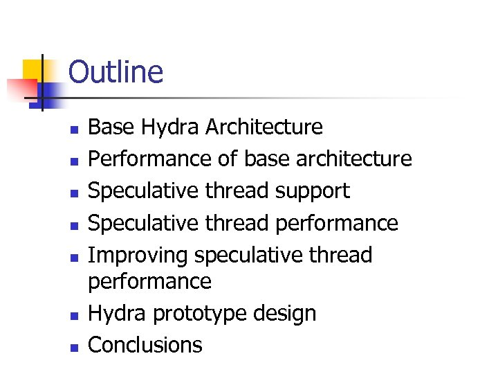 Outline n n n n Base Hydra Architecture Performance of base architecture Speculative thread