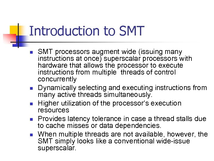 Introduction to SMT n n n SMT processors augment wide (issuing many instructions at