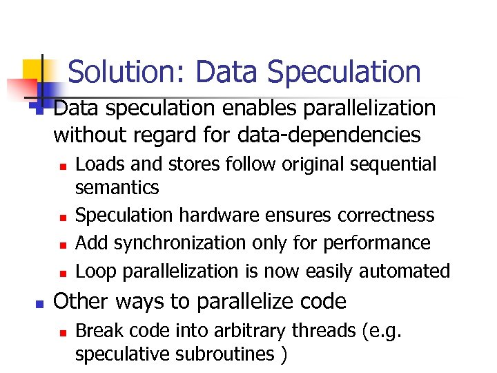 Solution: Data Speculation n Data speculation enables parallelization without regard for data-dependencies n n