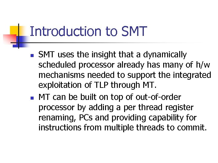 Introduction to SMT n n SMT uses the insight that a dynamically scheduled processor