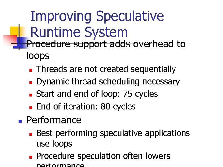 Improving Speculative Runtime System n Procedure support adds overhead to loops n n n