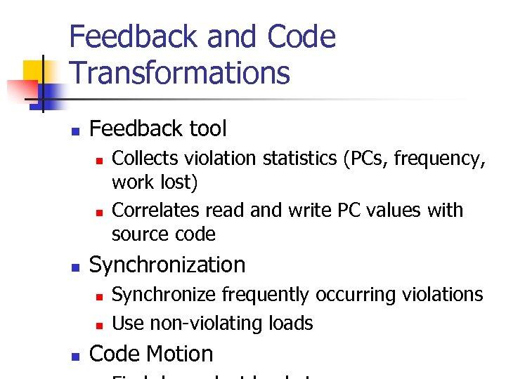 Feedback and Code Transformations n Feedback tool n n n Synchronization n Collects violation