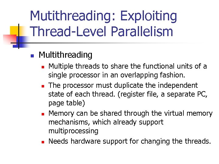Mutithreading: Exploiting Thread-Level Parallelism n Multithreading n n Multiple threads to share the functional