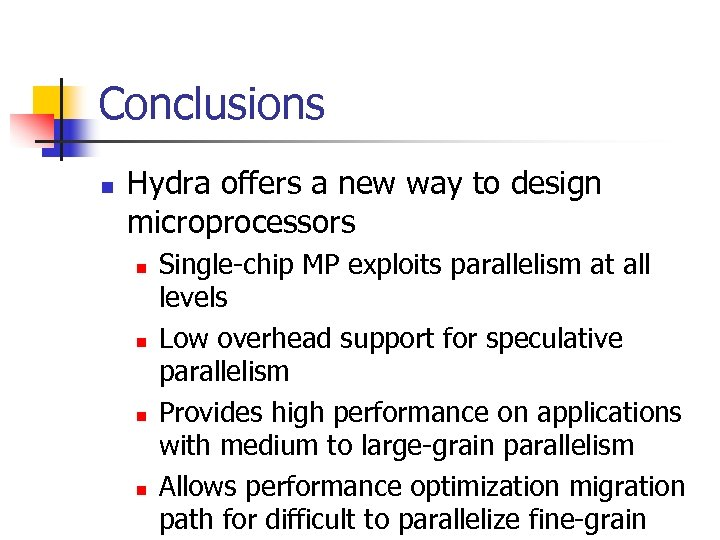 Conclusions n Hydra offers a new way to design microprocessors n n Single-chip MP
