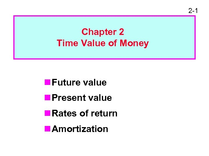 2 -1 Chapter 2 Time Value of Money n Future value n Present value