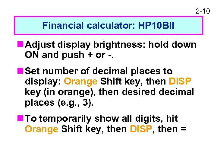 2 -10 Financial calculator: HP 10 BII n Adjust display brightness: hold down ON