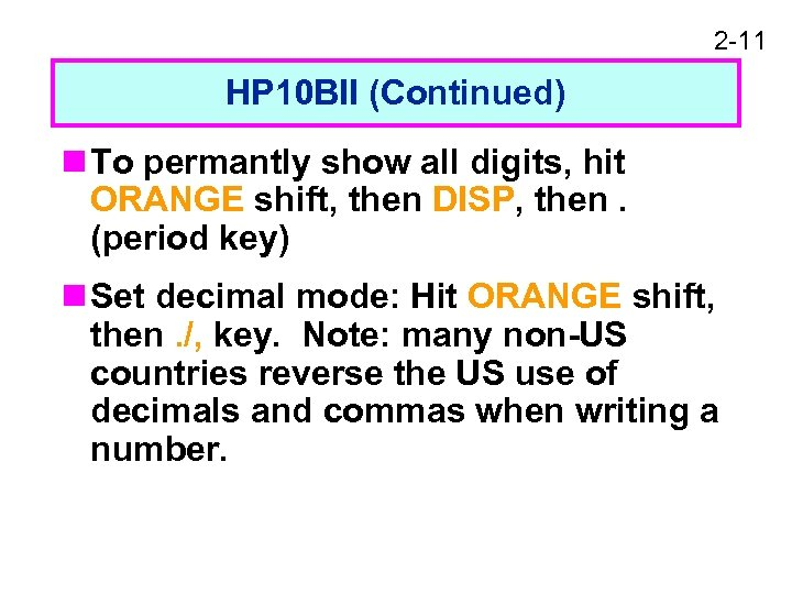 2 -11 HP 10 BII (Continued) n To permantly show all digits, hit ORANGE