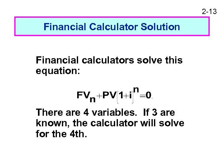 2 -13 Financial Calculator Solution Financial calculators solve this equation: There are 4 variables.