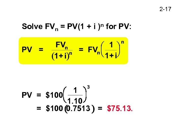 2 -17 Solve FVn = PV(1 + i )n for PV: 3 1 PV