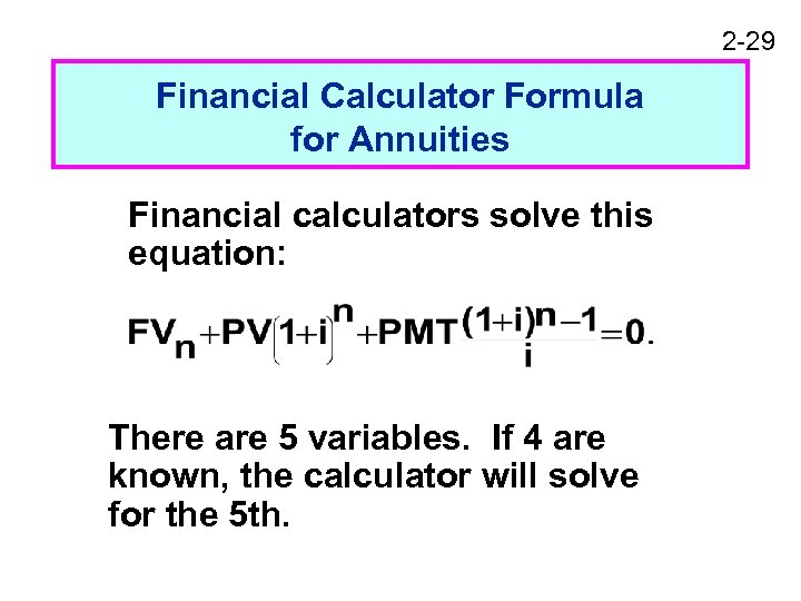 2 -29 Financial Calculator Formula for Annuities Financial calculators solve this equation: There are