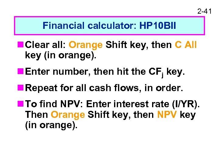 2 -41 Financial calculator: HP 10 BII n Clear all: Orange Shift key, then