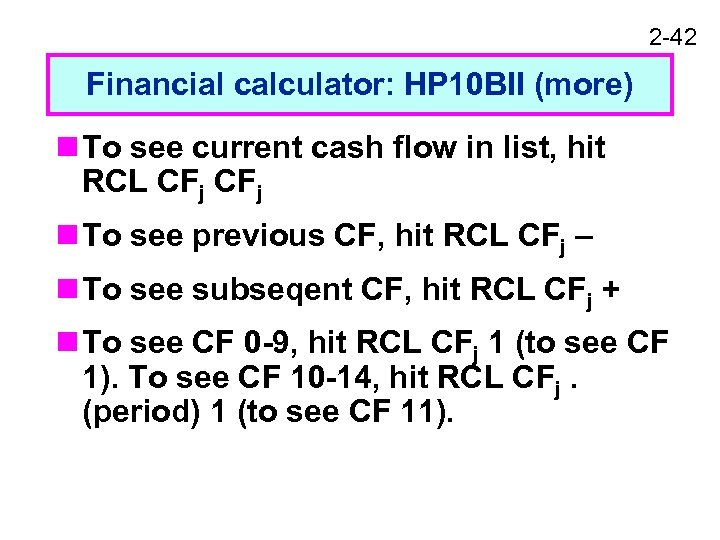 2 -42 Financial calculator: HP 10 BII (more) n To see current cash flow