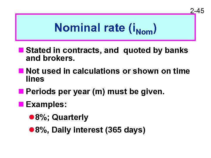 2 -45 Nominal rate (i. Nom) n Stated in contracts, and quoted by banks