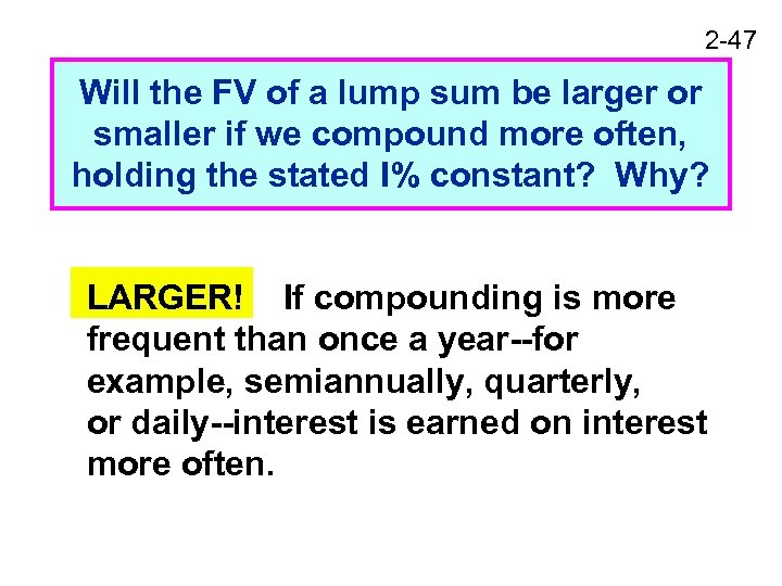 2 -47 Will the FV of a lump sum be larger or smaller if