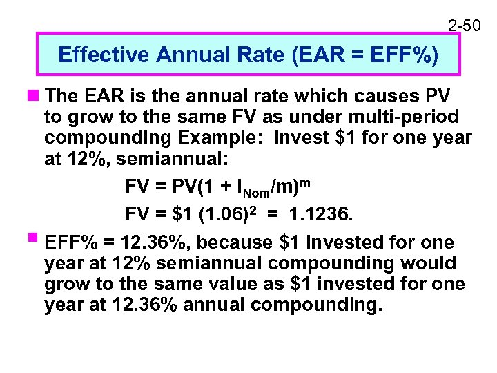 2 -50 Effective Annual Rate (EAR = EFF%) n The EAR is the annual