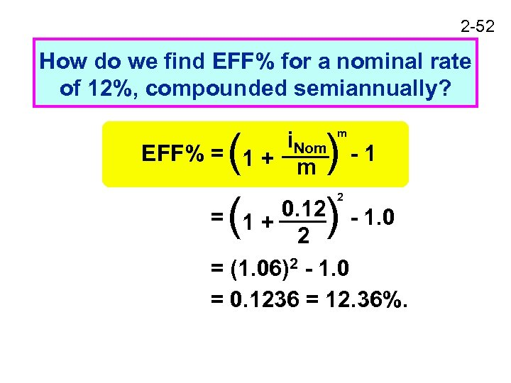 2 -52 How do we find EFF% for a nominal rate of 12%, compounded