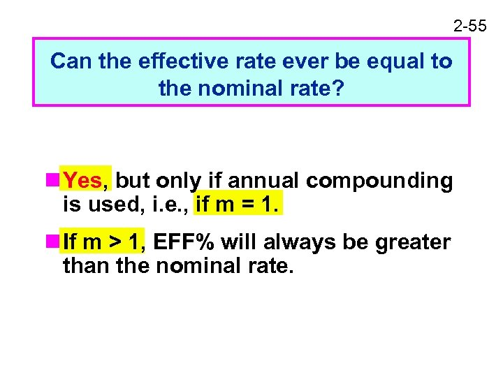 2 -55 Can the effective rate ever be equal to the nominal rate? n