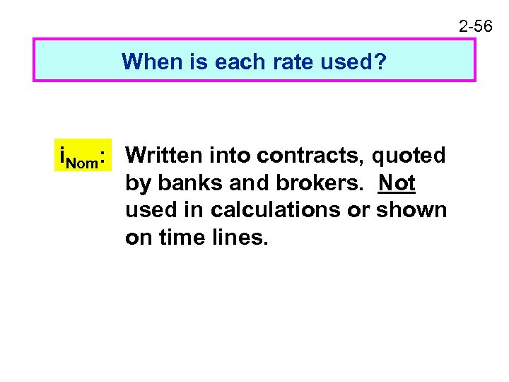 2 -56 When is each rate used? i. Nom: Written into contracts, quoted by