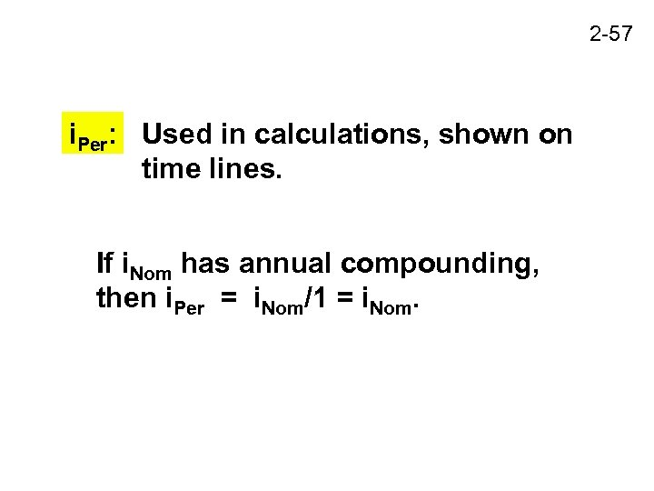 2 -57 i. Per: Used in calculations, shown on time lines. If i. Nom