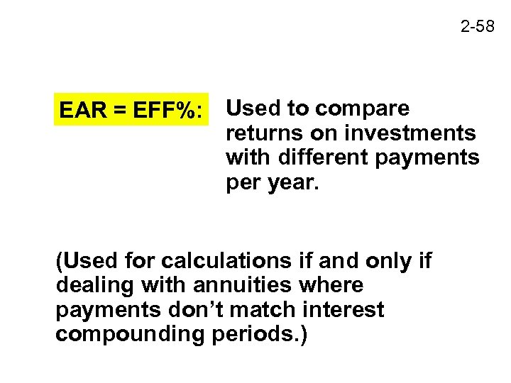 2 -58 EAR = EFF%: Used to compare returns on investments with different payments