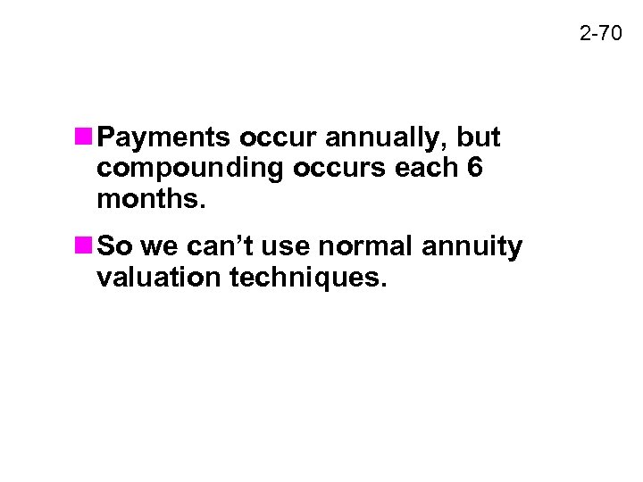 2 -70 n Payments occur annually, but compounding occurs each 6 months. n So
