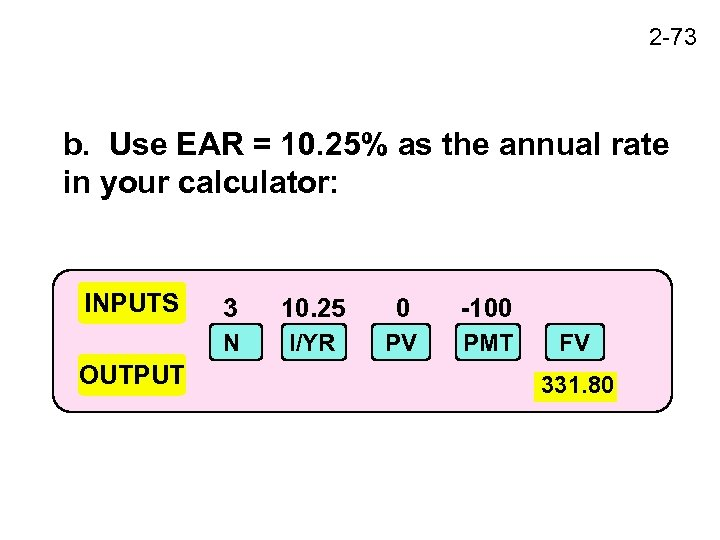 2 -73 b. Use EAR = 10. 25% as the annual rate in your