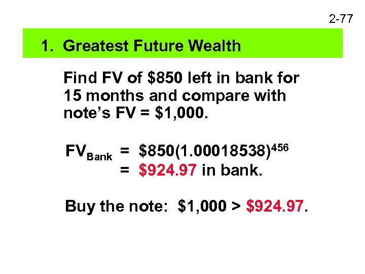 2 -77 1. Greatest Future Wealth Find FV of $850 left in bank for