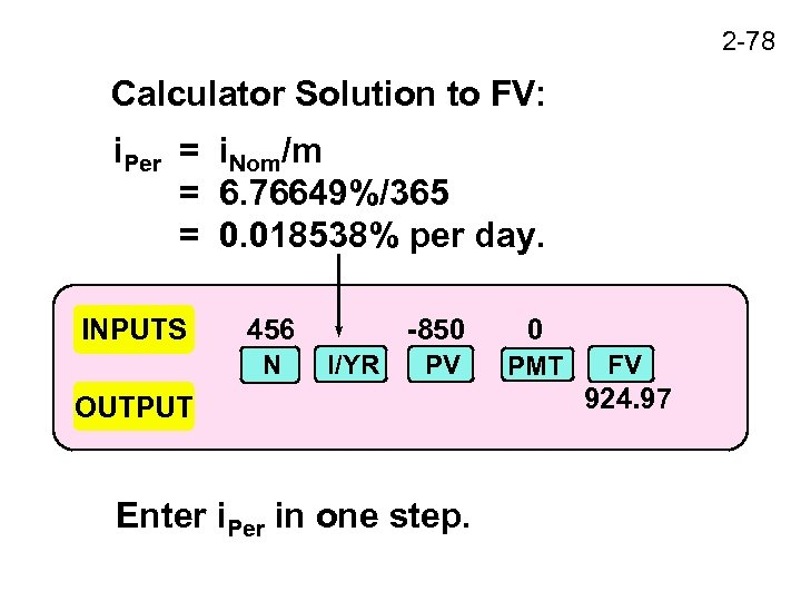 2 -78 Calculator Solution to FV: i. Per = i. Nom/m = 6. 76649%/365
