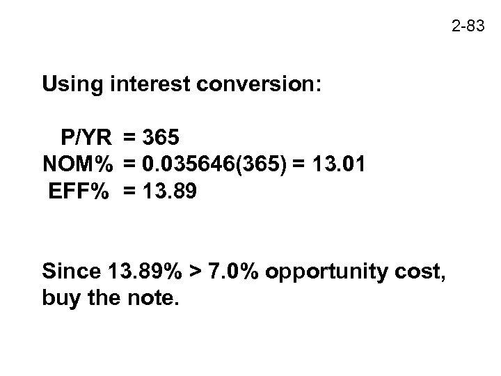 2 -83 Using interest conversion: P/YR = 365 NOM% = 0. 035646(365) = 13.