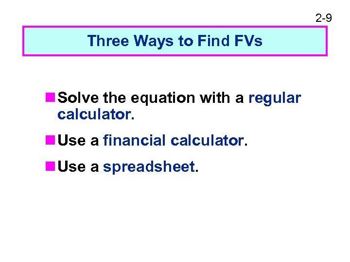 2 -9 Three Ways to Find FVs n Solve the equation with a regular