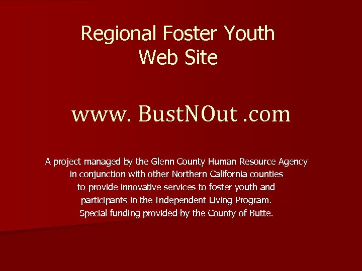 Regional Foster Youth Web Site www. Bust. NOut. com A project managed by the