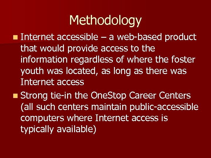 Methodology n Internet accessible – a web-based product that would provide access to the