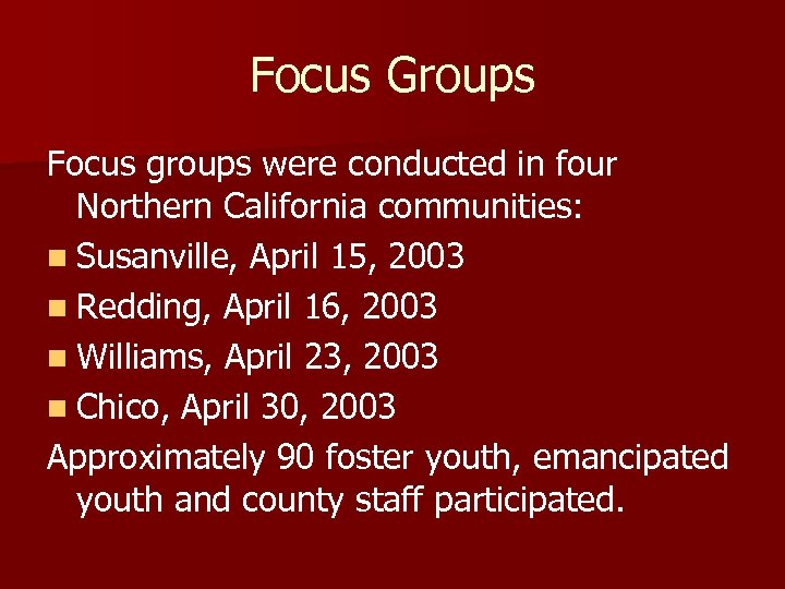 Focus Groups Focus groups were conducted in four Northern California communities: n Susanville, April
