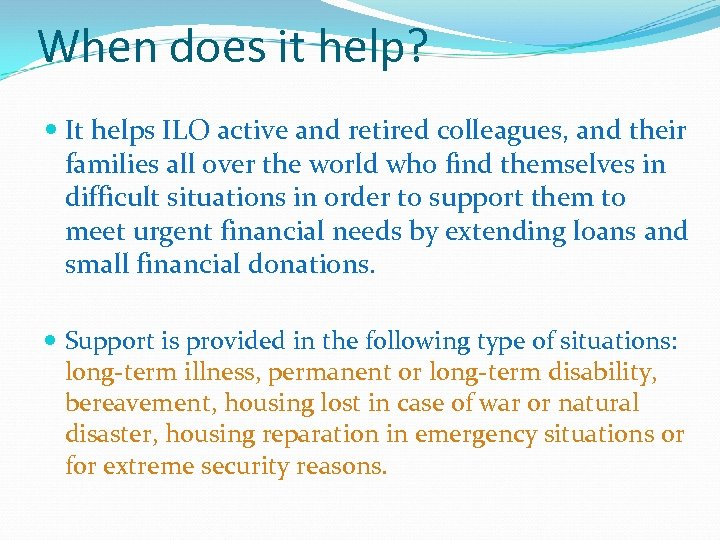 When does it help? It helps ILO active and retired colleagues, and their families