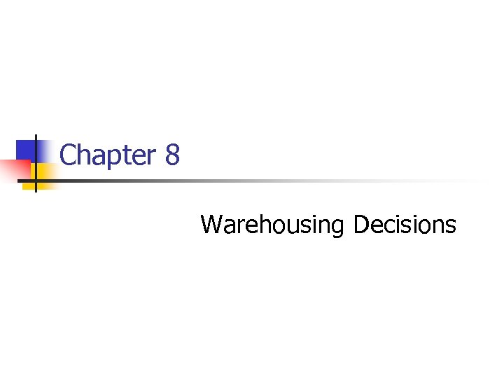 Chapter 8 Warehousing Decisions
