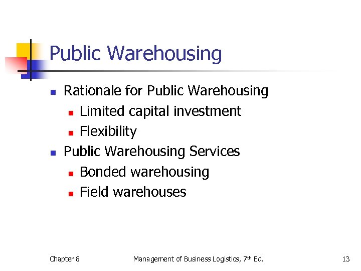 Public Warehousing n n Rationale for Public Warehousing n Limited capital investment n Flexibility