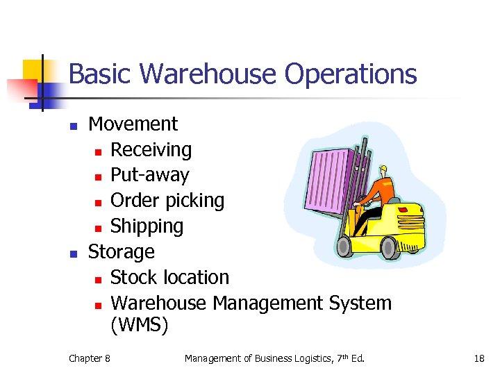 Basic Warehouse Operations n n Movement n Receiving n Put-away n Order picking n