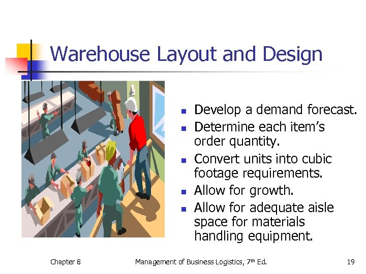 Warehouse Layout and Design n n Chapter 8 Develop a demand forecast. Determine each