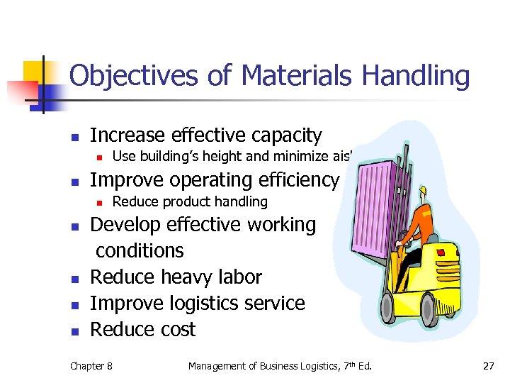 Objectives of Materials Handling n Increase effective capacity n n Improve operating efficiency n