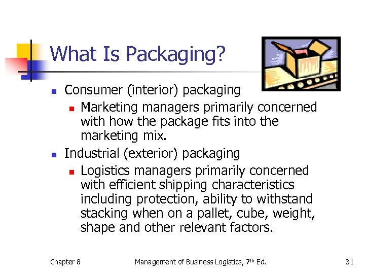 What Is Packaging? n n Consumer (interior) packaging n Marketing managers primarily concerned with