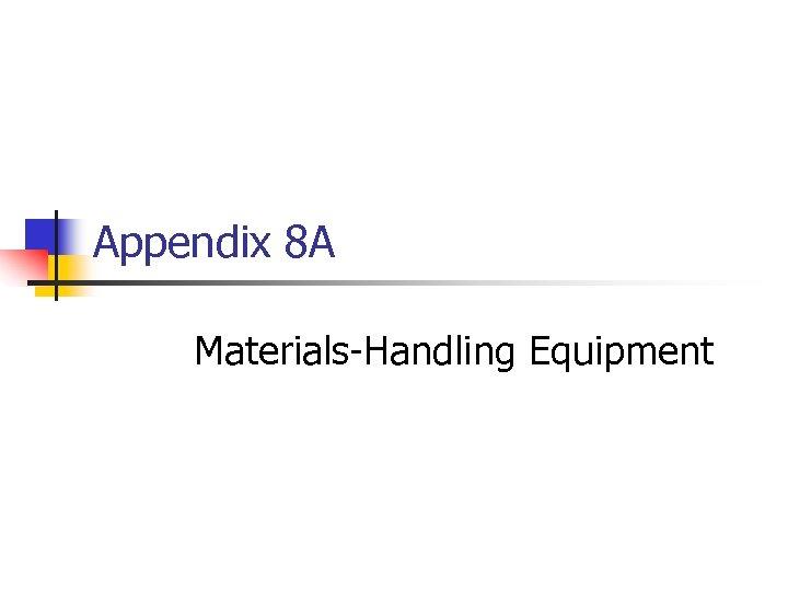 Appendix 8 A Materials-Handling Equipment