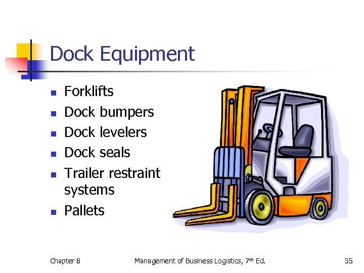 Dock Equipment n n n Forklifts Dock bumpers Dock levelers Dock seals Trailer restraint