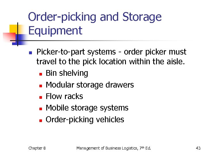 Order-picking and Storage Equipment n Picker-to-part systems - order picker must travel to the