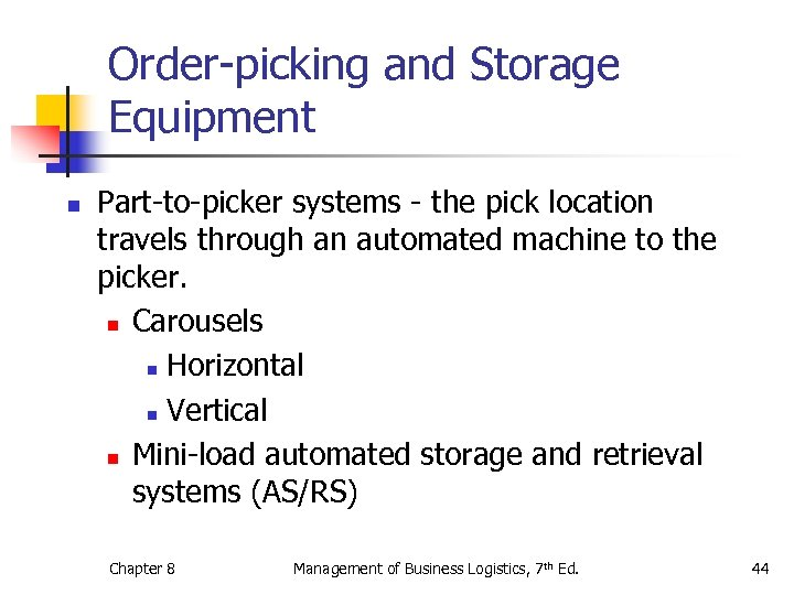 Order-picking and Storage Equipment n Part-to-picker systems - the pick location travels through an